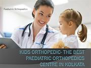 Kids Orthopedic- The best Paediatric Orthopedics Centre in