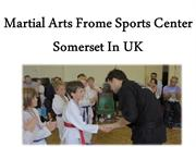 Martial Arts Frome Sports Center Somerset In UK