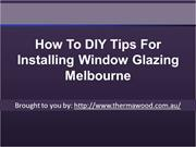How To DIY Tips For Installing Window Glazing Melbourne