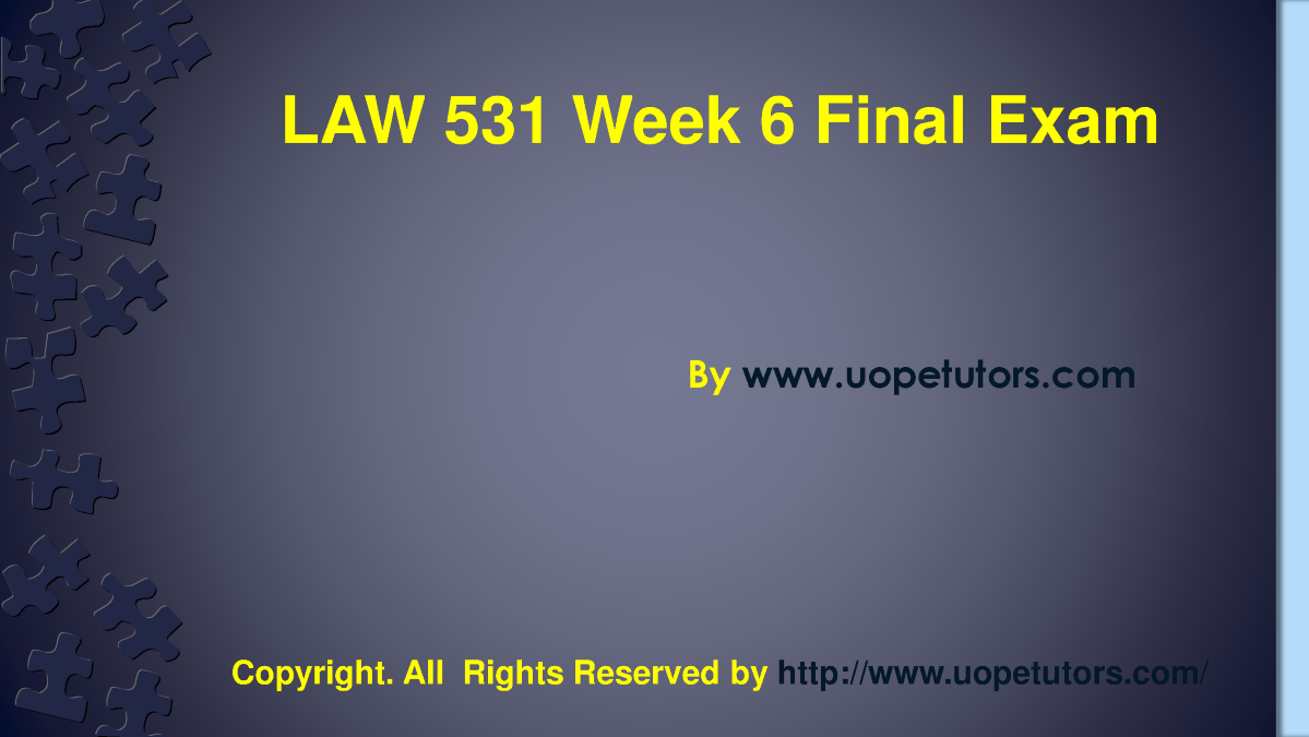 business law 531 final exam Law 531 final exam correct answers 31 jan 2016 ann is troubled with the noise from an old generator set up by her neighbor jose at.