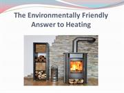 The Environmentally Friendly Answer to Heating