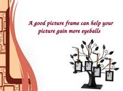 A good picture frame can help your picture gain more eyeballs
