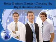 Home Business Startup - Choosing the Right Business Online