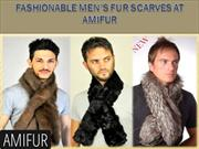 Fashionable Men's Fur Scarves at Amifur