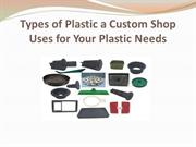 Types of Plastic a Custom Shop Uses for Your Plastic Needs