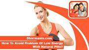 How To Avoid The Problem Of Low Energy With Natural Pills?