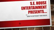 S.E. House Presents...How to Copyright Your Music