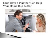 Four Ways a Plumber Can Help Your Home Run Better