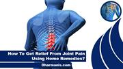 How To Get Relief From Joint Pain Using Home Remedies?