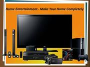 Home Entertainment Systems - Make Your Home Completely