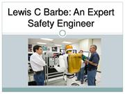 Lewis C Barbe - An Expert Safety Engineer
