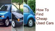 Helpful Tips on How To Find Cheap Used Cars?