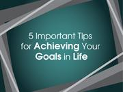 5 Important Tips for Achieving Your Goals in Life