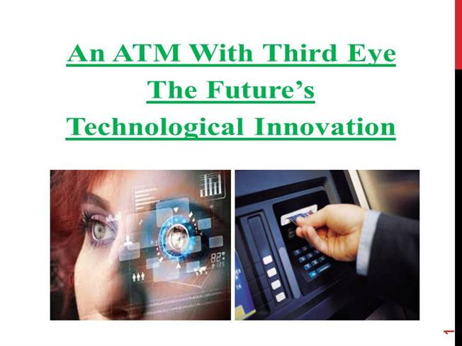 An ATM With Third Eye the Future Technological Innovation
