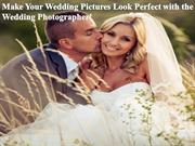 Make Your Wedding Pictures Look Perfect with the Wedding Photographer!