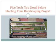 Five Tools You Need Before Starting Your Hardscaping Project