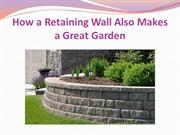 How a Retaining Wall Also Makes a Great Garden