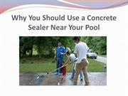 Why You Should Use a Concrete Sealer Near Your Pool