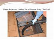 Three Reasons to Get Your Grease Trap Checked