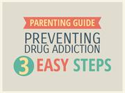 Parenting Guide:Preventing Drug Addiction in 3 Easy Steps