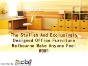 The Stylish And Exclusively Designed Office Furniture Melbourne Make A
