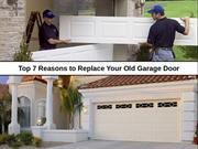 Top 7 Reasons to Replace Your Old Garage Door