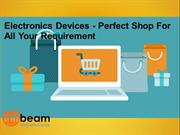 Electronics Devices - Perfect Shop For All Your Requirement