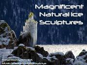 Magnificent Natural Ice Sculptures