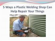 5 Ways a Plastic Welding Shop Can Help Repair Your Things