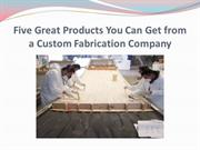 Five Great Products You Can Get from a Custom Fabrication Company
