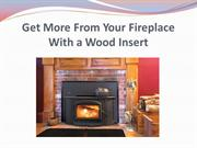 Get More From Your Fireplace With a Wood Insert