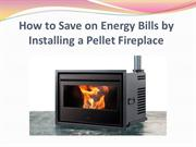 How to Save on Energy Bills by Installing a Pellet Fireplace