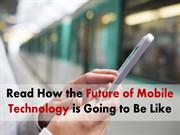 A Look on  Mobile Development Technology is Going to be in Future
