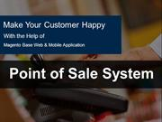 Make Your Customer Happy With the Help of Magnto Base Point of Sale Sy