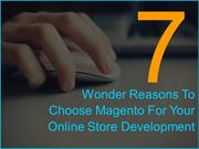 Seven Wonder Reasons To Choose Magento For Your Online Store
