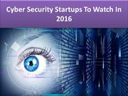 Cyber Security Startups To Watch In 2016