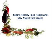 Follow Your Healthy Food Habits And Stay Away From Cancer
