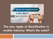 The new ripple of Gamification in mobile industry: What's the catch?