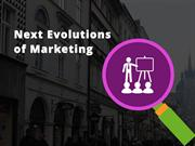 Next Evolutions of Marketing