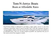 Tom-N-Jerrys Boats Boats at Affordable Rates