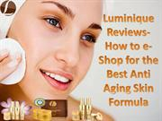 Luminique Review-How to e-Shop for the Best Anti Aging Skin Formula