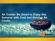 Air Cooler- Be Smart to Enjoy this Summer with Elective Air Cooler.