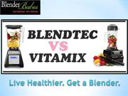 Blendtec vs Vitamix: Choose The Right One for You