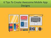 6 Tips To Create Awesome Mobile App Designs