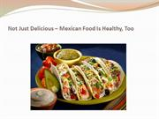 Not Just Delicious – Mexican Food Is Healthy, Too