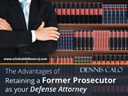 Benefits of Retaining a Former Prosecutor as your Defense Attorney