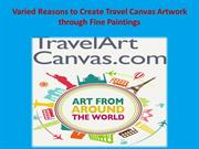 Varied Reasons to Create Travel Canvas Artwork through Fine Paintings