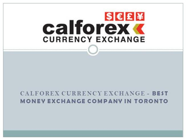 Calforex Currency Exchange Best Money Company In Toron Authorstream