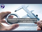 Corrosion resistant pump castings & components