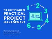 The Six Step Guide to Practical Project Management